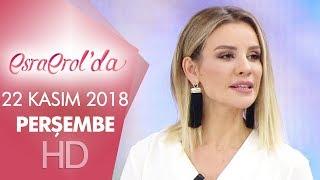 Esra Erol'da 22 Kasım 2018 | Perşembe