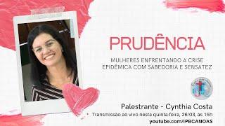 PRUDÊNCIA - Mulheres enfrentando a crise epidêmica com sabedoria e sensatez - Cynthia Costa
