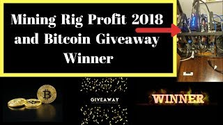 Mining Rig Profit 2018 and Bitcoin Giveaway Winner!