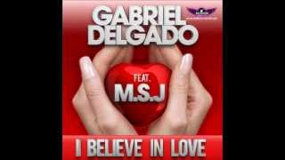 Gabriel Delgado Feat. M.S.J. -  I Believe In Love (Slayback Remix) + Download Link