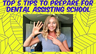 TOP 5 TIPS TO PREPARE FOR DENTAL ASSISTING SCHOOL