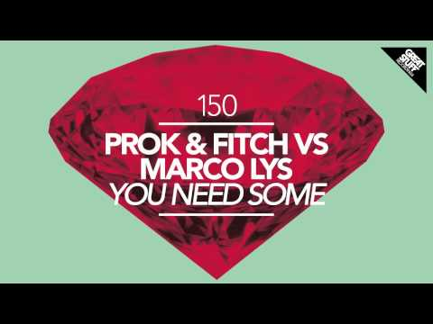Prok & Fitch & Marco Lys - You Need Some (Original Mix)
