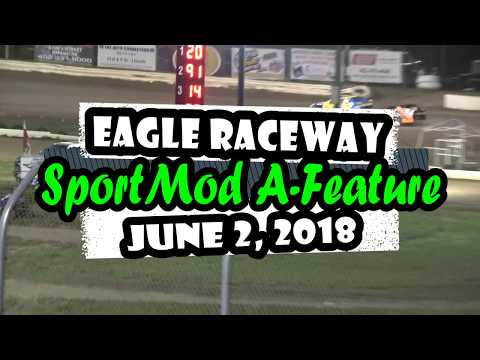 06/02/2018 Eagle Raceway SportMod A-Feature