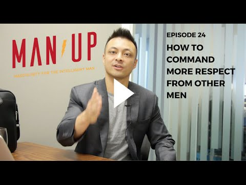 How To Command More Respect From Other Men - The Man Up Show, Ep. 24