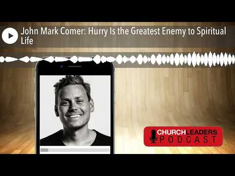 John Mark Comer: Hurry Is The Greatest Enemy To Spiritual Life