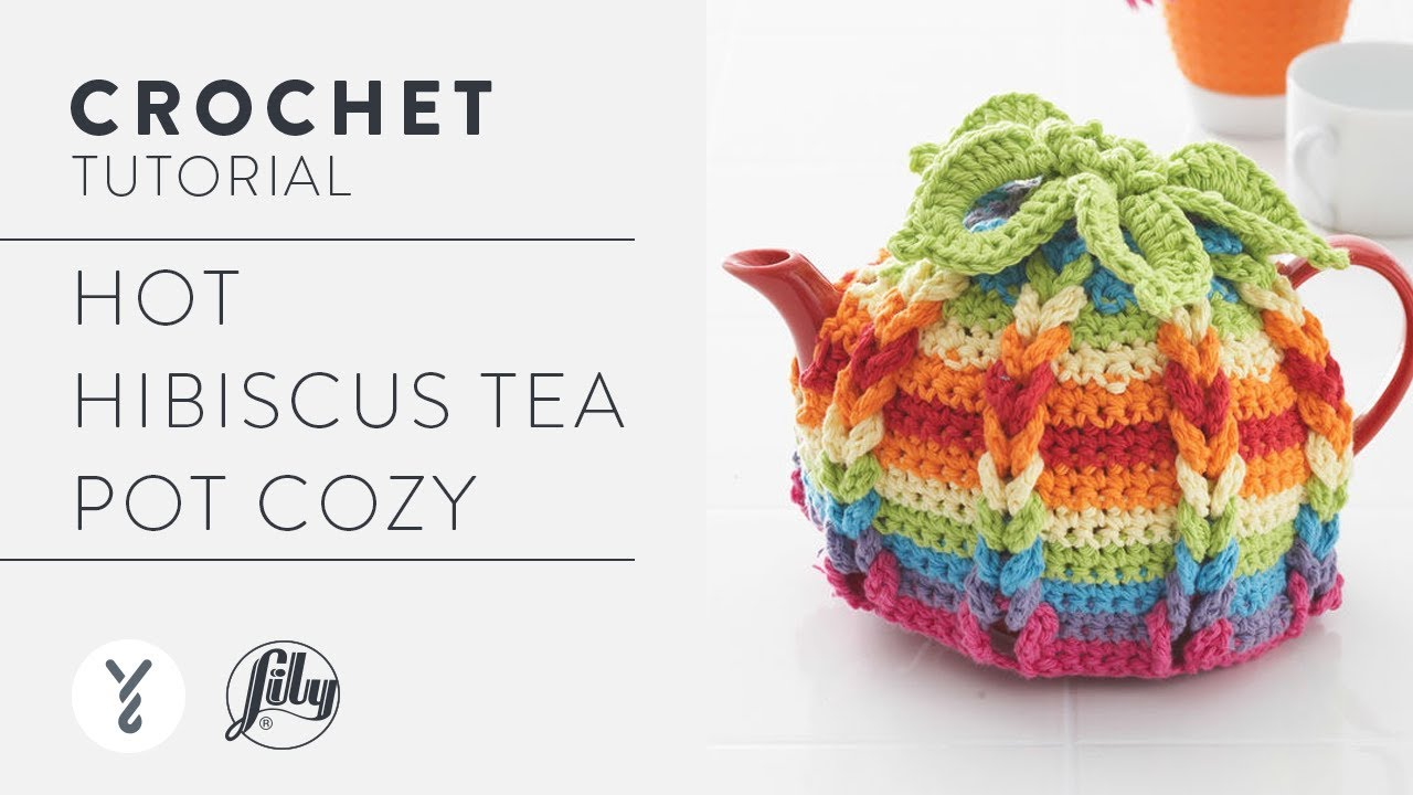 Crochet A Tea Pot Cozy Hot Hibiscus Tea Cozy Youtube