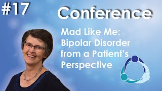 Conference #17 - Mad Like Me: Bipolar Disorder from a Patient's Perspective *UPDATED*