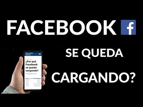 ¿Por qué Facebook se Queda Cargando?