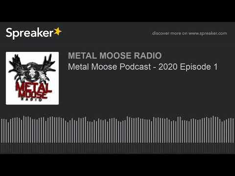Metal Moose Podcast - 2020 Episode 1