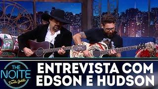 Entrevista com  Edson e Hudson | The Noite (18/12/17)