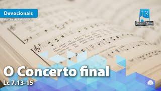 O Concerto final | Lc 7.13-15
