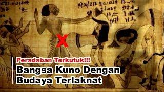 Peradaban Terkutuk!!! Bangsa Kuno Dengan Budaya Maksiat Terbejat