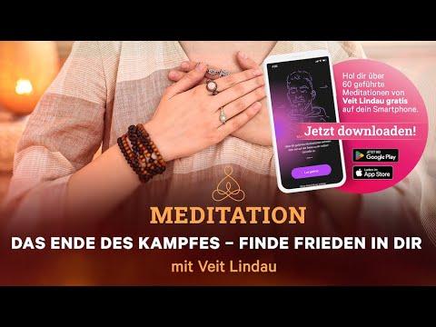 Das Ende des Kampfes - finde Frieden in Dir. Geführte Meditation mit Veit Lindau
