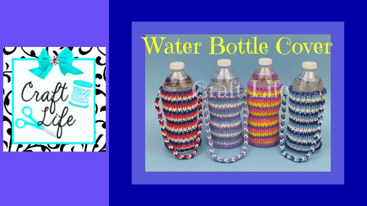 Craft Life Water Bottle Cover Tutorial on One Rainbow Loom - YouTube