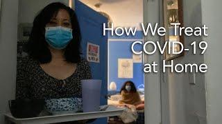 My Family Has Mild Coronavirus. Here's Our Home Covid-19 Treatment Plan