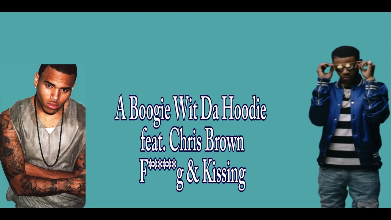 A Boogie Wit Da Hoodie - Fucking & Kissing (feat. Chris Brown) [Official  Lyrics]
