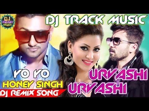 Dj Track Music 2018 || Urvashi Urvashi || Yo Yo Honey Singh || Dj Remix 2018