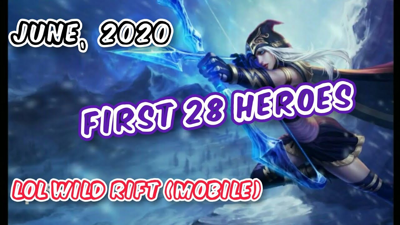 FIRST 28 HEROES IN LEAGUE OF LEGEND WILD RIFT (MOBILE ...