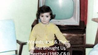 Wizards, Joel & The ~ What Brought Us Together