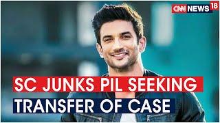 SC Junks PIL Seeking Transfer Of Sushant Singh Rajput's Case To CBI   CNN News18