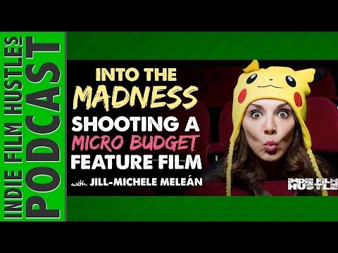 Shooting a Micro Budget Feature Film with Jill-Michele Meleán - IFH 087