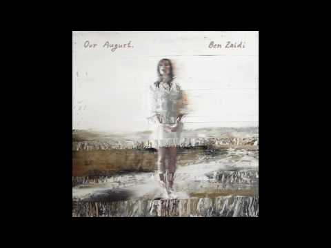 Ben Zaidi – Our August. (Full EP)