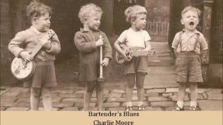 Bartender's Blues   Charlie Moore