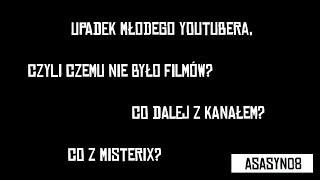 Upadek młodego YouTubera, czyli czemu nie było filmów? Co dalej z kanałem? Co z Misterix?   Asasyn08