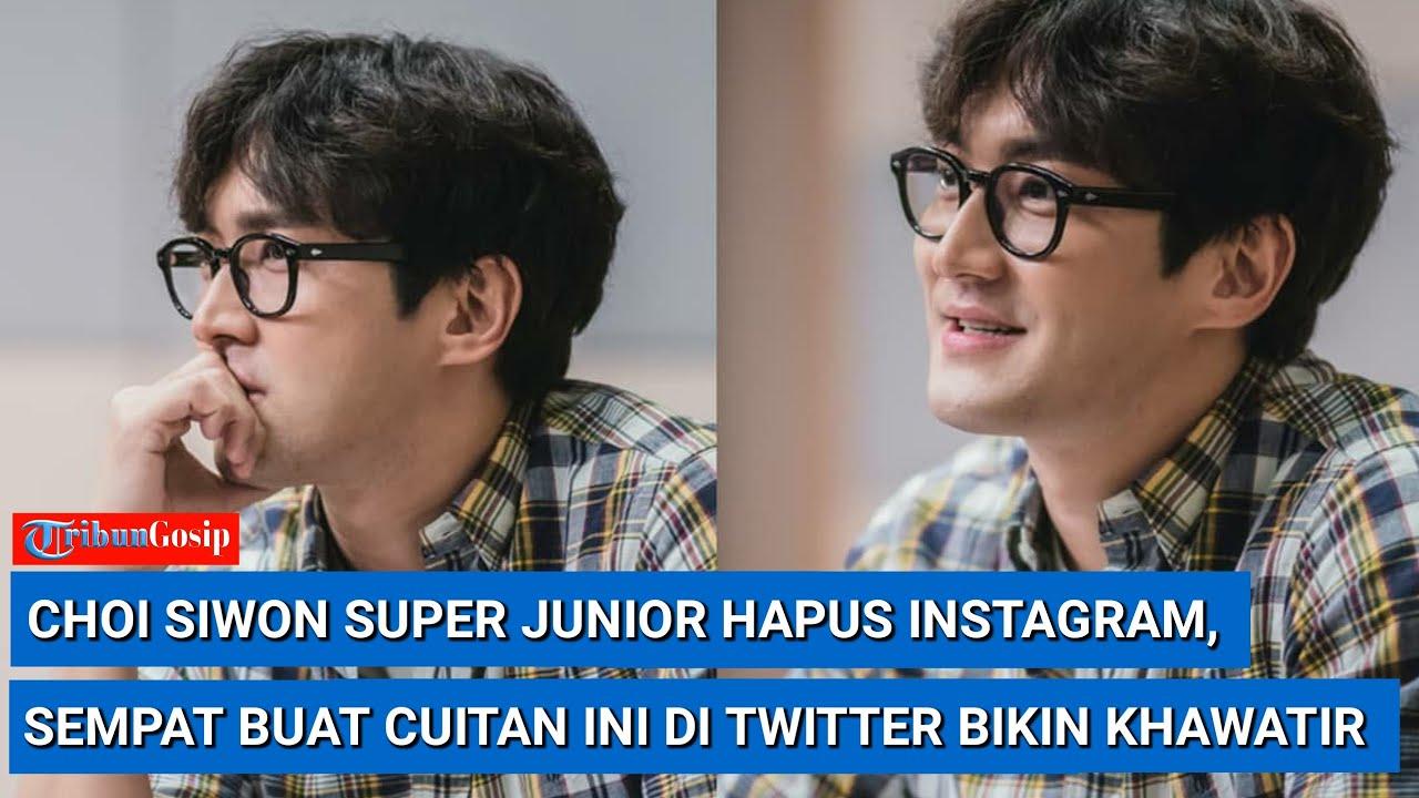 Choi Siwon Super Junior Mendadak Hapus Instagram, Sempat Buat Cuitan Ini Di Twitter Bikin Khawatir