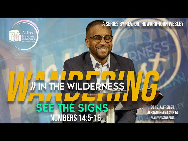 See the Signs: Wandering In The Wilderness (Part 3) | Rev. Dr. Howard-John Wesley