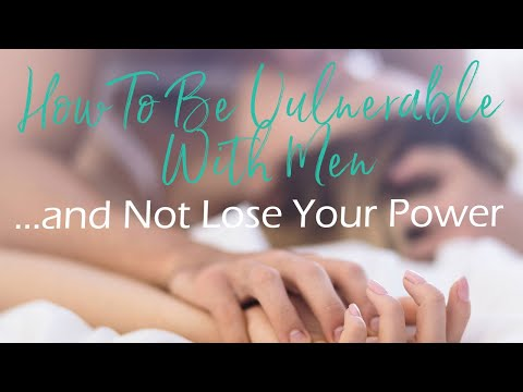 How To Be Vulnerable With Men   And Not Lose Your Power