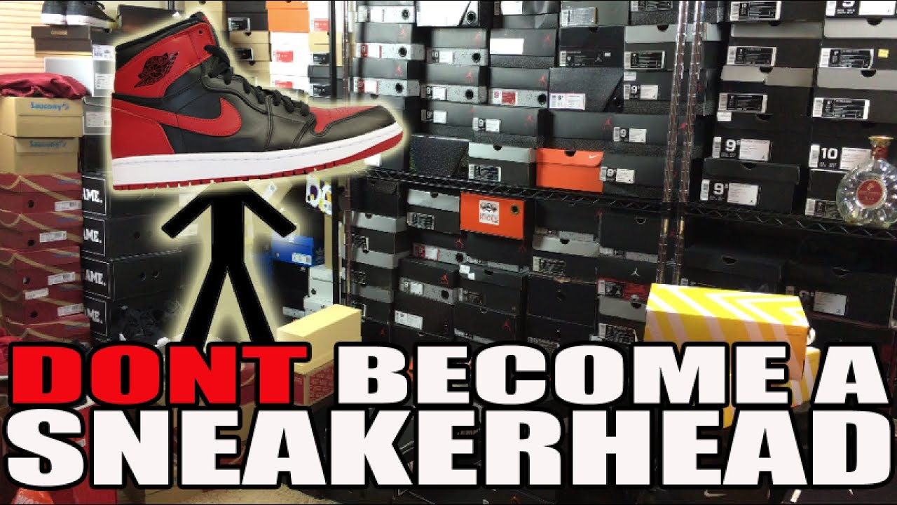 6cbc0c4af457 PSA  DON T BECOME A SNEAKERHEAD (5 REASONS WHY) - YouTube