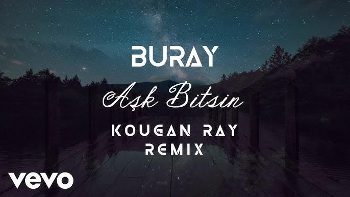 Buray Ask Bitsin Kougan Ray Remix Youtube