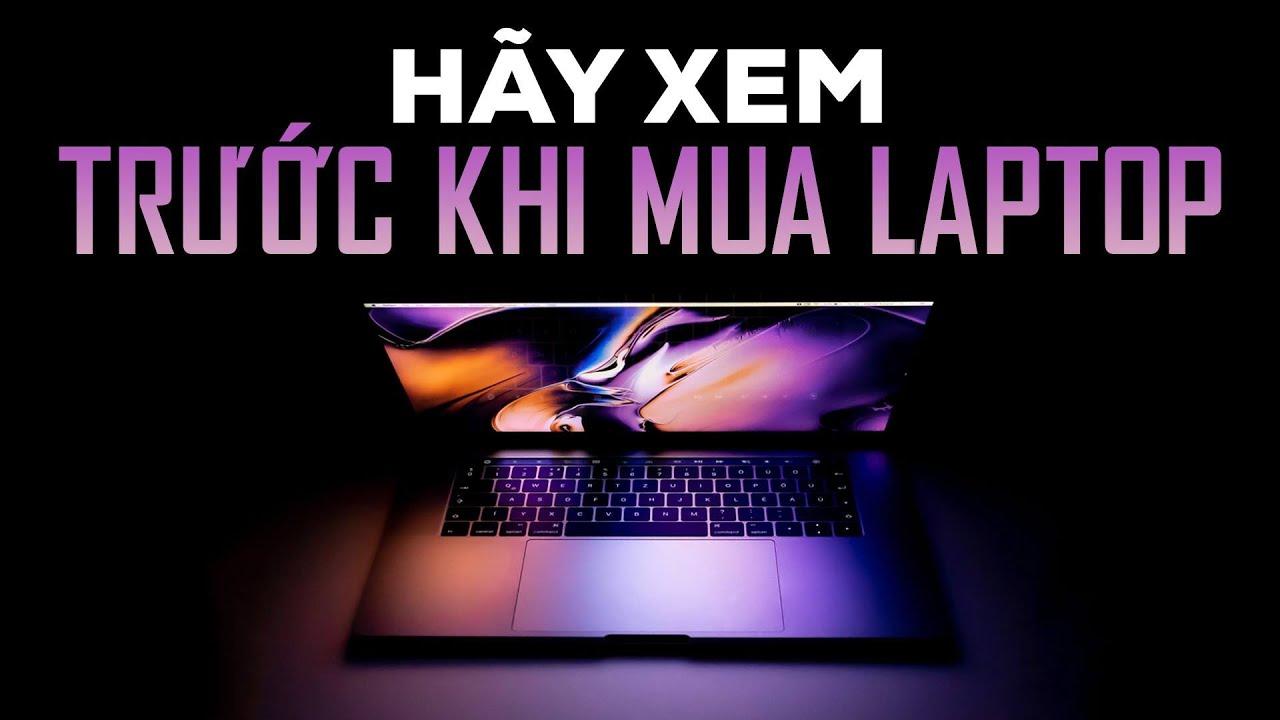 Hãy xem video này, trước khi mua LAPTOP – Laptop Buying Guide 2019