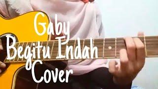 Video Gaby - Begitu Indah (Cover) download MP3, 3GP, MP4, WEBM, AVI, FLV Juli 2018