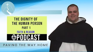 The Dignity Of The Human Person  (Part 1)