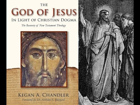 The God of Jesus in Light of Christian Dogma - Kegan A. Chandler