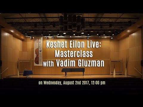 Keshet Eilon Live: Masterclass with Vadim Gluzman (Violin) - Wednesday, August 2nd 2017, 12:00pm