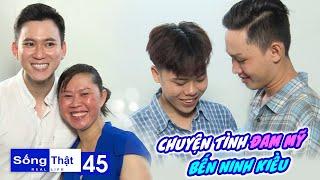 """Sống Thật–Real Life Tập 45:Chuyện tình đam mỹ bến Ninh Kiều, """"chạm nhau"""" một đêm là dính nhau cả đời"""
