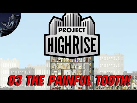 PROJECT HIGHRISE: 03 The Painful Tooth! Let's Play Project Highrise