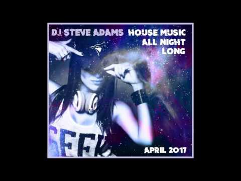 House Music All Night Long April 2017