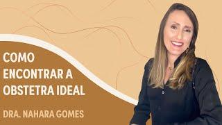 Como encontrar a Obstetra ideal | Dra. Nahara Gomes | Grupo Elas