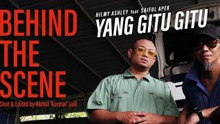 YANG GITU GITU - BEHIND THE SCENE (HILMY ASHLEY X SAIFUL APEK)