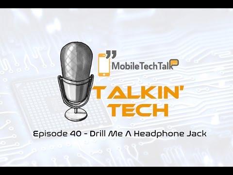 Talkin' Tech Episode 40 - Drill Me A Headphone Jack
