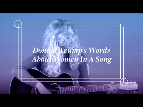 If Donald Trump's Words About Women Were A Song