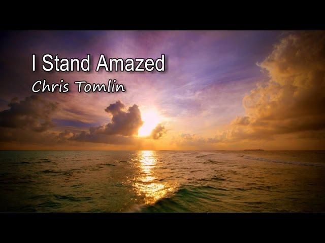 I Stand Amazed - Chris Tomlin [with lyrics]
