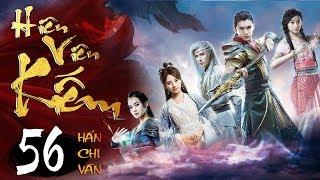 Phim Hay   Hiên Viên Kiếm Hán Chi Vân - Tập 56   PhimTV