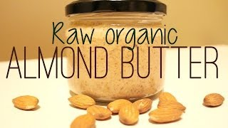 How To Make Homemade Raw Organic Almond Butter