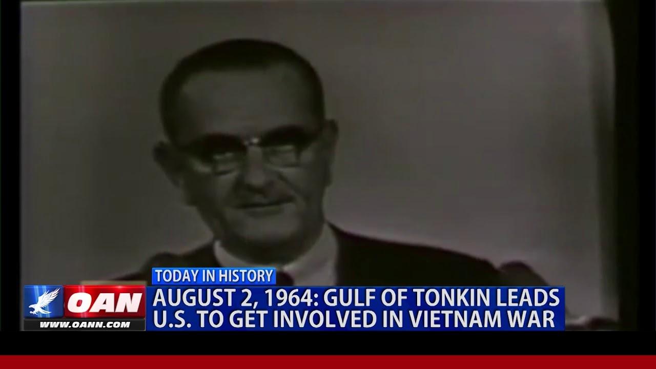 August 2, 1964: Gulf of Tonkin leads U.S. to get involved in Vietnam War