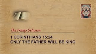1 Cor 15:24-28 - ONLY the Father will be King